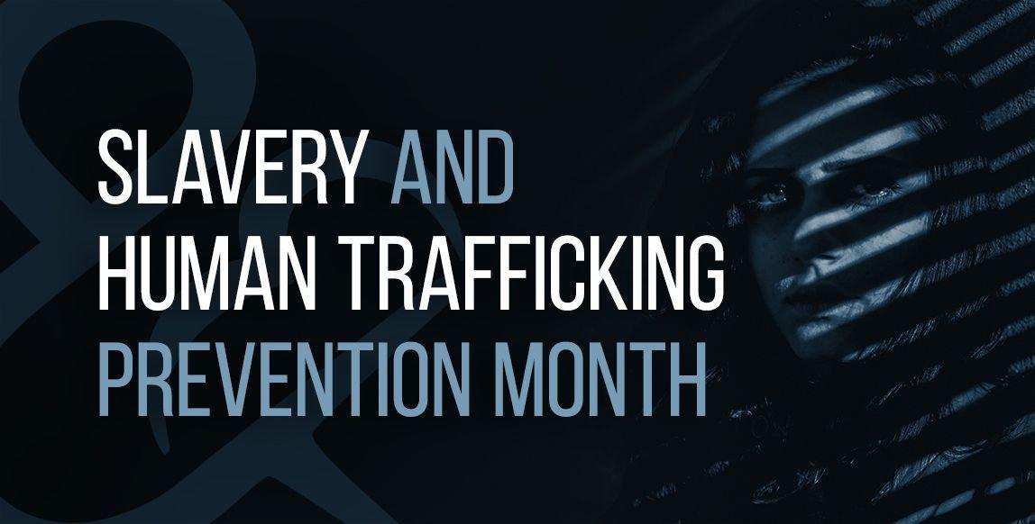 Slavery & Human Trafficking Prevention Month